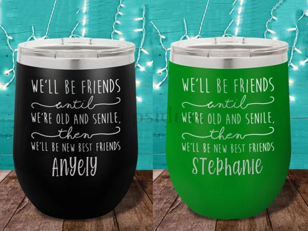 We'll Be Friends Until 12oz Stemless Tumbler